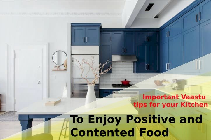 Important Vaastu tips for your Kitchen to enjoy a positive and contented food